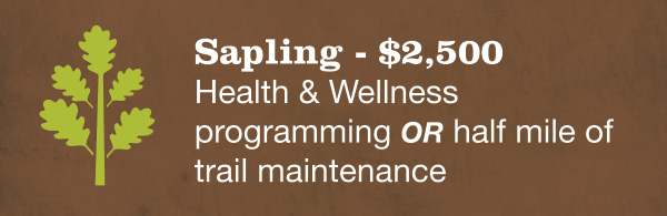 Sapling - $2,500 Health & Wellness programming OR half mile of trail maintenance